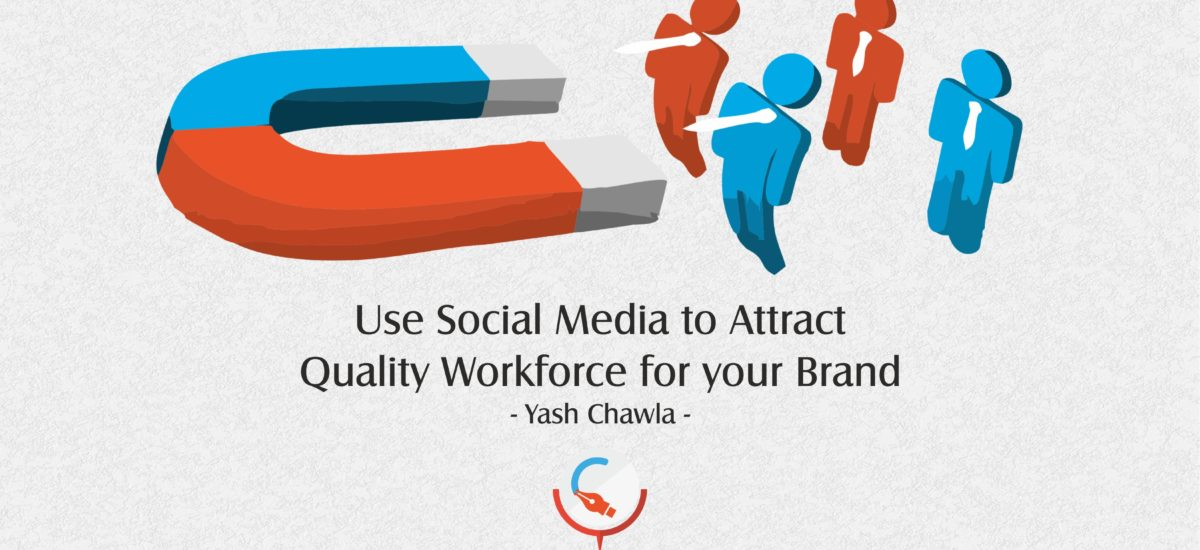 Use Social Media to Attract Quality Workforce for your Brand